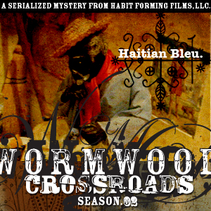Wormwood: Crossroads: Episode 16 — Haitian Bleu